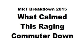 MRT breakdown 2015 - What Calmed This Raging Commuter Down