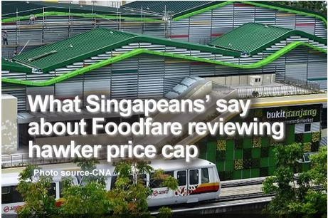 What Singaporeans' Say About Foodfare Reviewing Hawker Price Cap