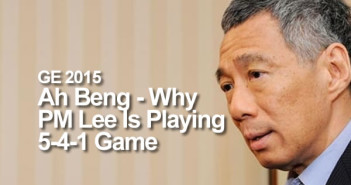 GE 2015: Ah Beng - Why PM Lee Is Playing 5-4-1 Game